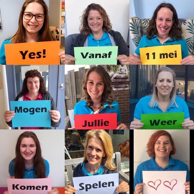 Foto's van medewerkers met tekst: Yes! Vanaf 11 mei mogen jullie weer komen spelen.